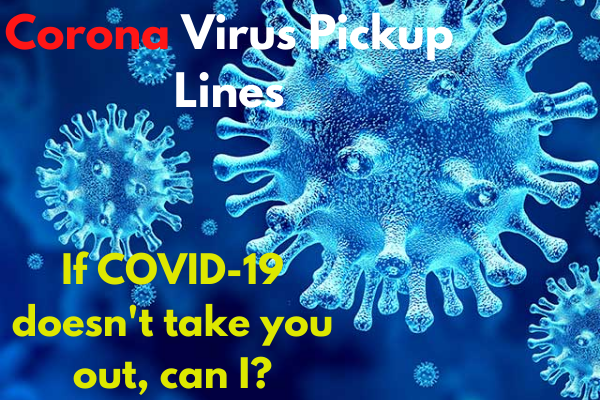 Pandemic Coronavirus pickup lines Quarantine Covid 19