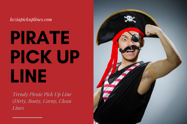 Trendy Pirate Pick Up Line (Dirty, Booty, Corny, Clean Lines 2021)