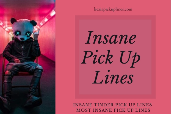most insane pick up lines to use on girls and boys