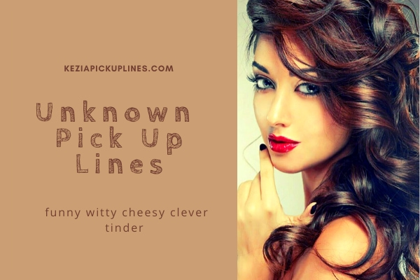 Best Unknown Pick Up Lines (Dirty, Funny, Witty Lines 2021)