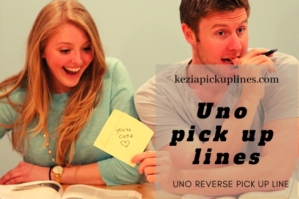 new Uno pick up lines to use on guys